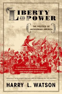 Liberty and Power: The Politics of Jacksonian America