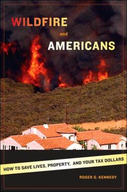 Wildfire and Americans: How to Save Lives, Property and Your Tax Dollars