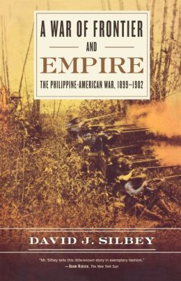 War of Frontier and Empire: The Philippine-American War, 1899-1902
