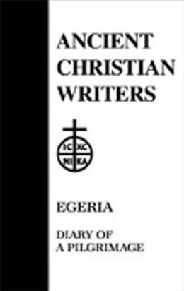 Ancient Christian Writers: Egeria, Diary of a Pilgrimage