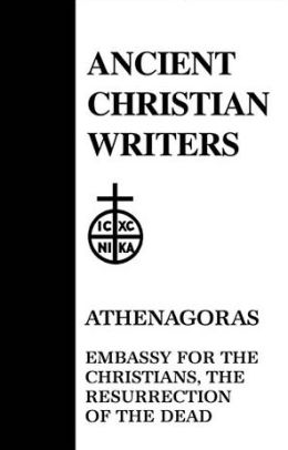 Athenagoras, Embassy for the Christians, the Resurrection of the Dead