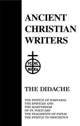 The Didache, the Epistle of Barnabas, the Epistle and Martyrdom of St. Polycarp, the Fragments of Papias, the Epistle of Diognetus