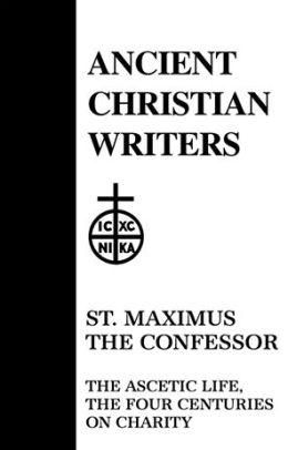 St. Maximus the Confessor: The Ascetic Life, the Four Centuries on Charity