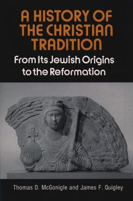 A History of the Christian Tradition: From Its Jewish Origins to the Reformation
