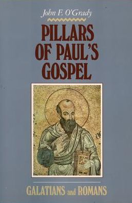 Pillars of Paul's Gospel; Galatians and Romans