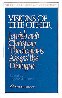 Visions of the Other: Jewish and Christian Theologians Assess the Dialogue