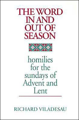 The Word in and Out of Season: Homilies for the Sundays of Advent and Lent