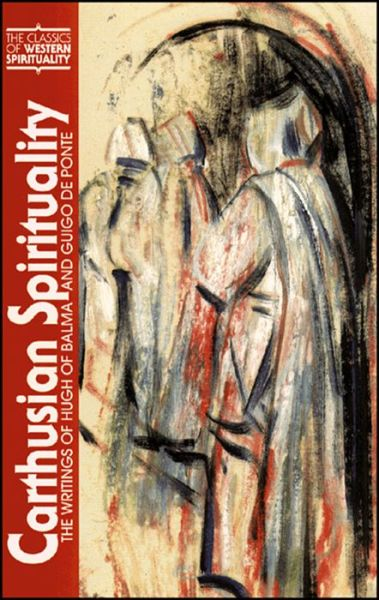 Carthusian Spirituality: The Writings of Hugh of Balma and Guido de Ponte