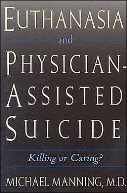 Euthanasia and Physician-Assisted Suicide, Killing or Caring