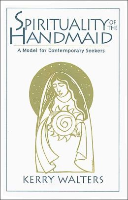 Spirituality of the Handmaid: A Model for Contemporary Seekers