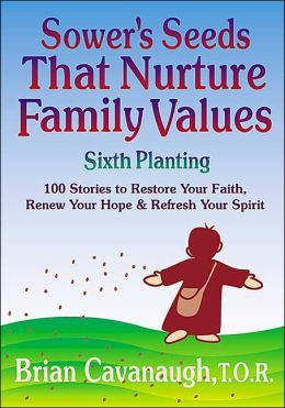 Sower's Seeds That Nurture Family Values: Sixth Planting