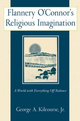 Flannery O'Connor's Religious Imagination: A World with Everything off Balance