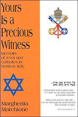 Yours Is a Precious Witness: Memoirs of Jews and Catholics in Wartime Italy