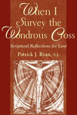 When I Survey the Wondrous Cross: Scriptural Reflections for Lent