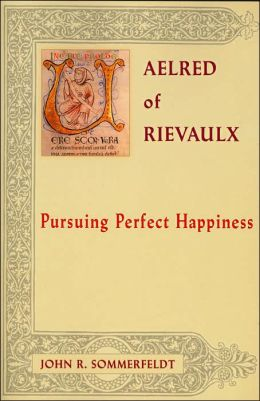 Aelred of Rievaulx: Pursuing Perfect Happiness