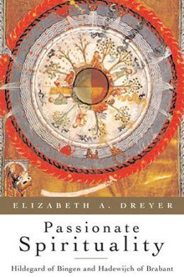 Passionate Spirituality: Hildegard of Bingen and Hadewijch of Brabant