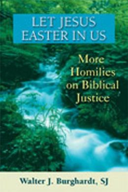 Let Jesus Easter in Us: More Homilies on Biblical Justice