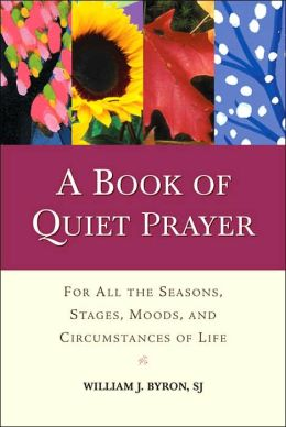 A Book of Quiet Prayer: For All the Seasons, Stages, Moods, and Circumstances of Life