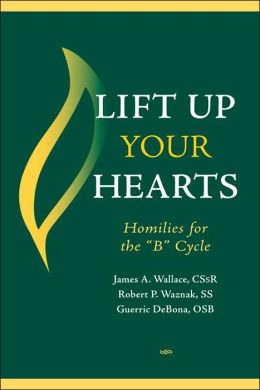 Lift up Your Hearts: Homilies and Reflections for the B Cycle