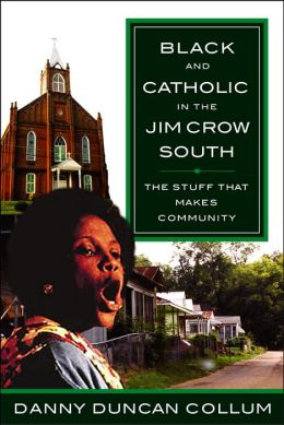 Black and Catholic in the Jim Crow South: The Stuff That Makes Community