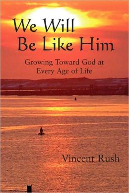 We Will Be Like Him: Growing Toward God at Every Age of Life