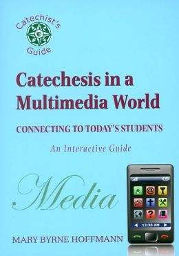 Catechesis in a Multi-Media World: Connecting to Today's Students