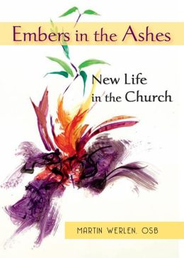 Embers in the Ashes: New Life in the Church: A