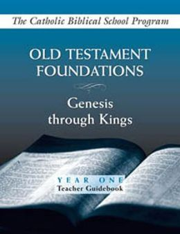 Old Testament Foundations: Genesis Through Kings: Year One: Teacher Guidebook