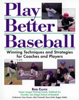 Play Better Baseball: Winning Techniques and Strategies for Coaches and Players