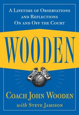 Wooden: A Lifetime of Observations and Reflections On and Off the Court