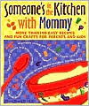 Someone's in the Kitchen with Mommy : 100 Easy Recipes and Fun Crafts for Parents and Kids