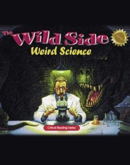 The Wild Side (Critical Reading Series): Weird Science