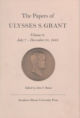 The Papers of Ulysses S. Grant: July 7-December 31, 1863