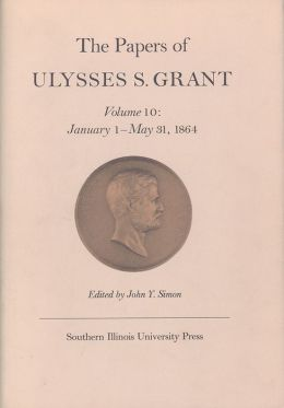 The Papers of Ulysses S. Grant: January 1 - May 31, 1864