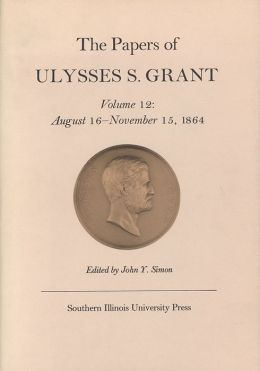 The Papers of Ulysses S. Grant: August 16 - November 15, 1864