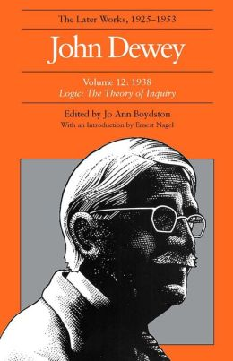 The Later Works of John Dewey, 1925-1953: 1938 - Logic - The Theory of Inquiry