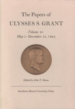 The Papers of Ulysses S. Grant: May 1 - December 31, 1865