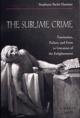 The Sublime Crime: Fascination, Failure, and Form in Literature of the Enlightenment