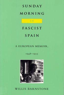 Sunday Morning in Fascist Spain: A European Memoir, 1948-1953