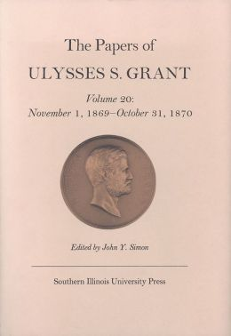 The Papers of Ulysses S. Grant: November 1, 1869 - October 31, 1870