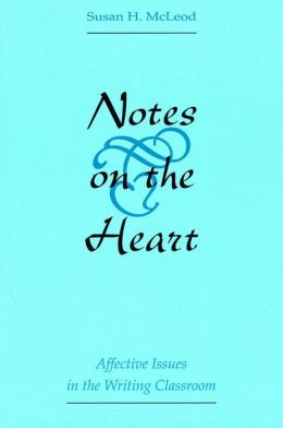 Notes on the Heart: Affective Issues in the Writing Classroom