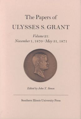 The Papers of Ulysses S. Grant: November 1, 1870 - May 31, 1871