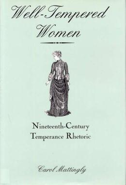 Well-Tempered Women: Nineteenth-Century Temperance Rhetoric
