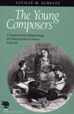 The Young Composers: Composition's Beginnings in Nineteenth-Century Schools
