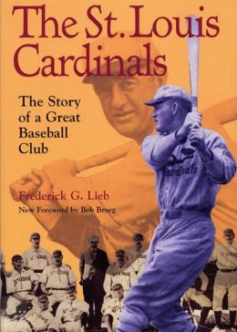 The St. Louis Cardinals: The Story of a Great Baseball Club