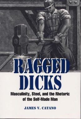 Ragged Dicks: Masculinity, Steel, and the Rhetoric of the Self-Made Man