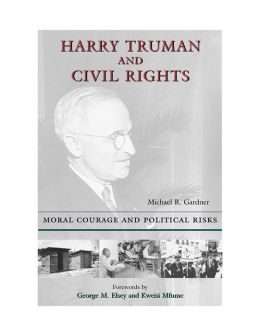 Harry Truman and Civil Rights: Moral Courage and Political Risks