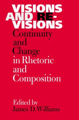 Visions and Revisions: Continuity and Change in Rhetoric and Composition