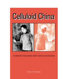 Celluloid China: Cinematic Encounters with Culture and Society
