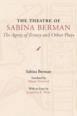 The Theatre of Sabina Berman: The Agony of Ecstasy and Other Plays